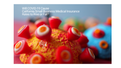Will COVID-19 cause California Small Business Medical Insurance rates to rise or fall?
